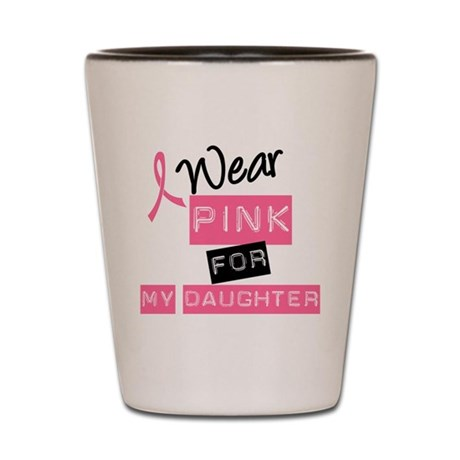 I Wear Pink For Daughter Shot Glass