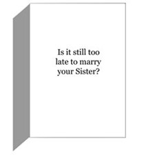 Is it still too late to marry your Sister?