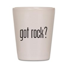 got rock? Shot Glass