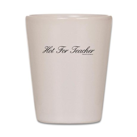 Hot For Teacher - TuneTitles Shot Glass