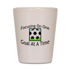 One Goal At A Time Shot Glass