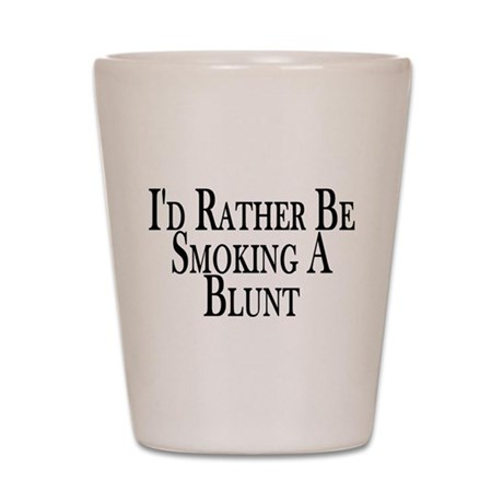 Rather Smoke Blunt Shot Glass