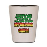 Restraining Order Shot Glass