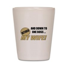 Retired With One Boss Shot Glass