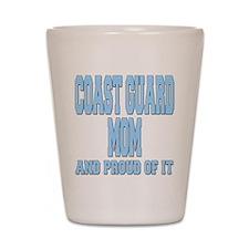 Coast Guard Mom Proud of it Shot Glass