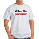 Without Men Civilization Woul T-Shirt