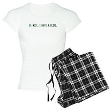 Be Nice. I Have A Blog. Pajamas