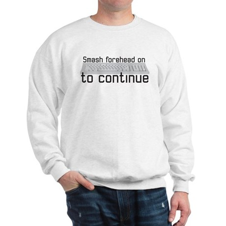 smash forehead on keyboard Sweatshirt