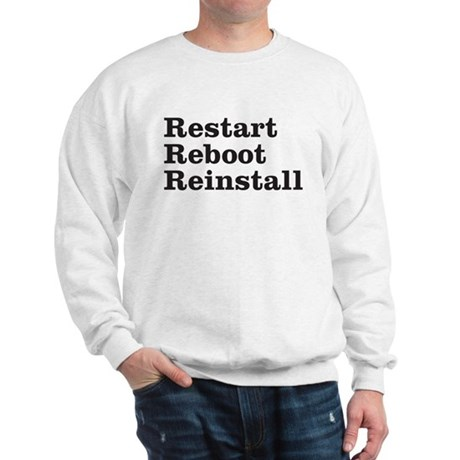 restart reboot reinstall Sweatshirt