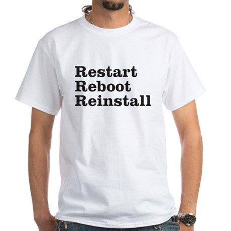 restart reboot reinstall White T-Shirt