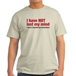 i have not lost my mind Light T-Shirt