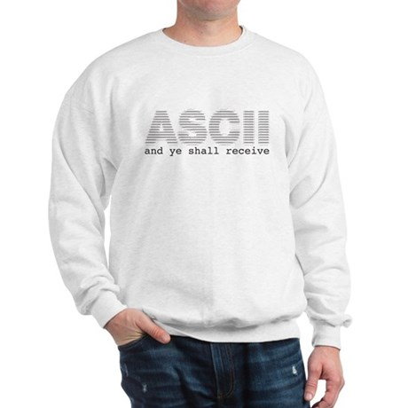ASCII and ye shall receive Sweatshirt