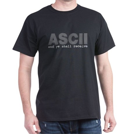 ASCII and ye shall receive Dark T-Shirt