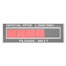 Apocalypse Loading... Bumper Sticker