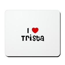 I * Trista Mousepad