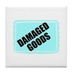 DAMAGED GOODS Tile Coaster