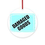 DAMAGED GOODS Ornament (Round)