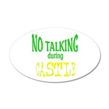 No Talking During Castle 35x21 Oval Wall Decal