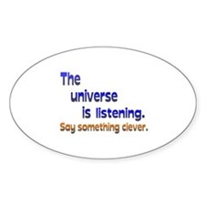 Universe is Listening Be Clever Decal