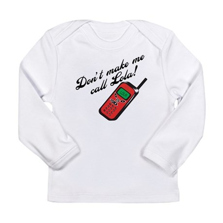 Don't Make Me Call Lola Long Sleeve Infant T-Shirt