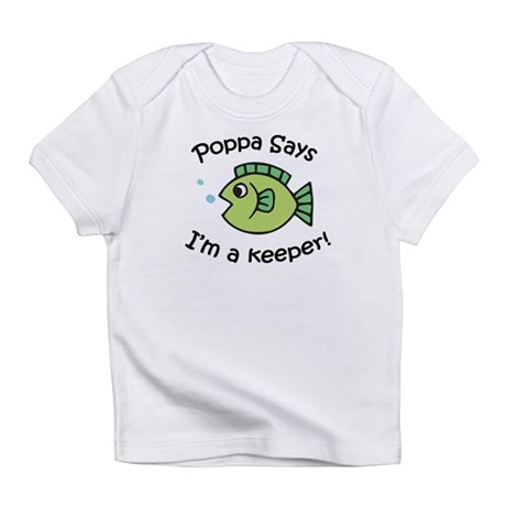 Poppa Says I'm a Keeper! Infant T-Shirt