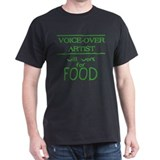 Voice-Over Artist Will Work for Food Black T-Shirt