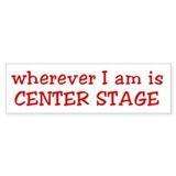 Center Stage Bumper Sticker