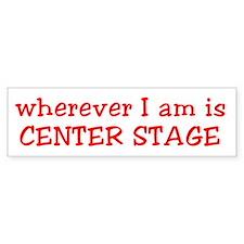 Center Stage Bumper Sticker