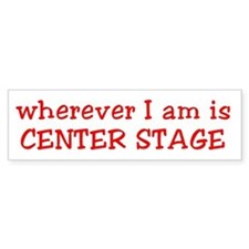 Center Stage Bumper Stickers