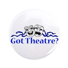 "Got Theatre? 3.5"" Button"
