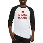 I LOVE A BASS PLAYER Baseball Jersey