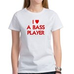 I LOVE A BASS PLAYER Women's T-Shirt
