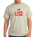 I LOVE A BASS PLAYER Light T-Shirt