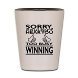 Too Busy Winning Shot Glass
