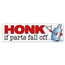 Honk If Parts Fall Off Bumper Bumper Sticker