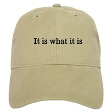"""It is what it is"" Baseball Cap"