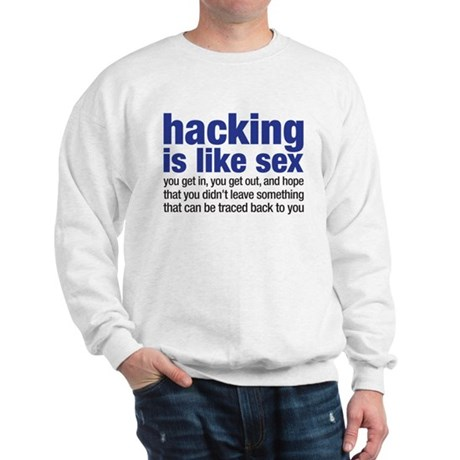 hacking is like sex Sweatshirt