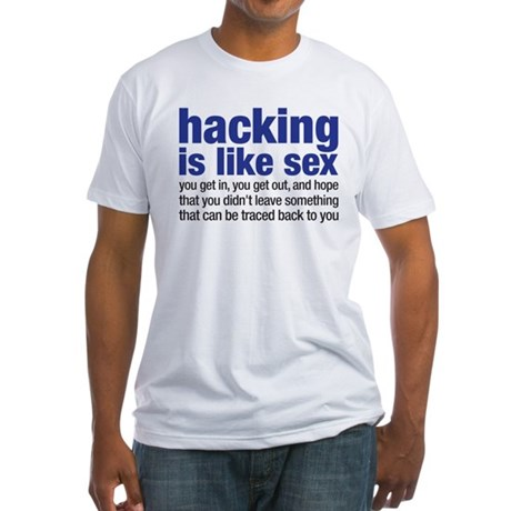 hacking is like sex Fitted T-Shirt