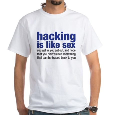 hacking is like sex White T-Shirt