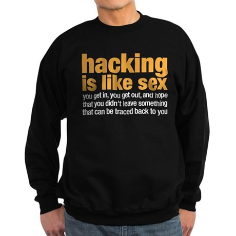 hacking is like sex Sweatshirt (dark)