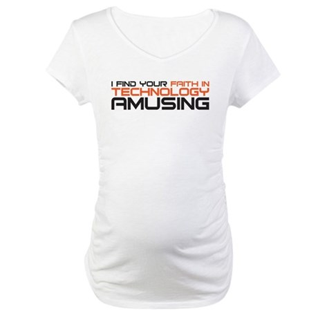 faith in technology Maternity T-Shirt