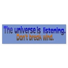 Universe Listening Don't Break Wind Bumper Sticker
