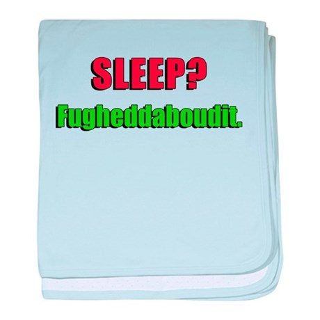 Sleep? Fugheddaboudit. baby blanket