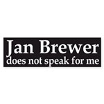 Jan Brewer does not speak for me bumper sticker