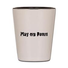 Play em down Shot Glass