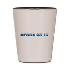 Stand On It Shot Glass