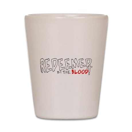 Redeemed by the Blood Shot Glass