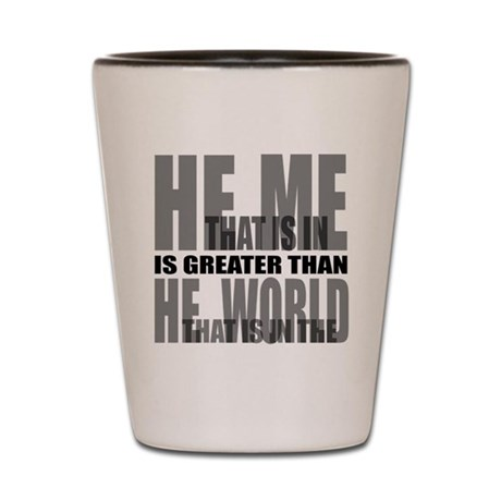 He is Greater Shot Glass