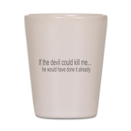 Devil Can't Kill Me Shot Glass