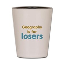 Geography is for Losers Shot Glass